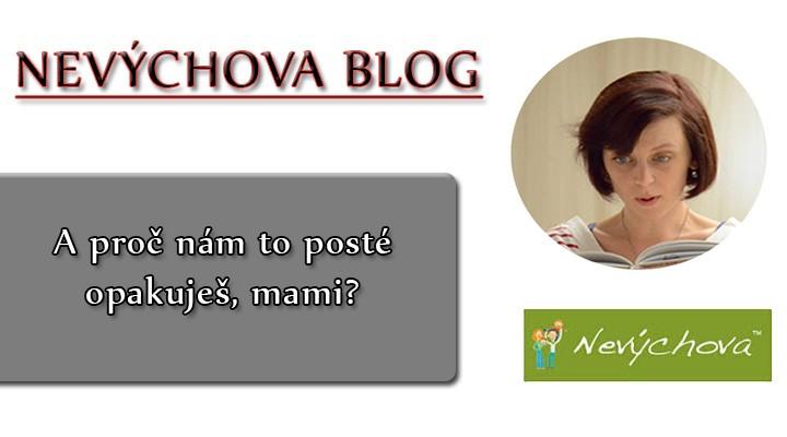 Nevýchova blog – A proč nám to posté opakuješ mami?