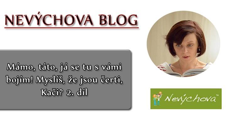 Nevýchova blog - 2. díl Myslíš, že jsou čerti, Kači?